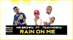 Mr Brown - Rain On Me ft Team Mosha